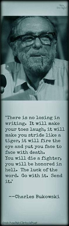 Charles Bukowski quote on writing at Michael McClintock Poet on PInterest.