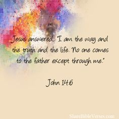 """Jesus answered, """"I am the way and the truth and the life. No one comes to the father except through me."""" John Please share! Cute Quotes, Great Quotes, Inspirational Quotes, Jesus Bible, Bible Verses, Scriptures, John 14 6, Gives Me Hope, Let God"""