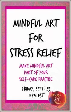 You can make mindful art a part of your self-care practice. It's easy and fun! Register now!