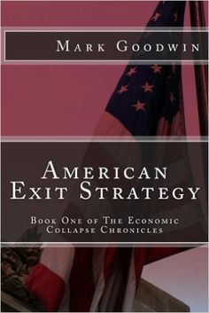 American Exit Strategy: Book One of the Economic Collapse Chronicles - Kindle edition by Mark Goodwin. Religion & Spirituality Kindle eBooks @ Amazon.com.