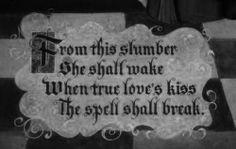 She shall wake when true loves kiss the spell shall break.