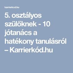 5. osztályos szülőknek - 10 jótanács a hatékony tanulásról – Karrierkód.hu Classroom Design, Montessori, Teaching, Education, School, Kids, Facebook, Quotes, Creative