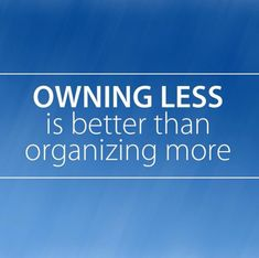 Owning less is better than organizing more. Decluttering is better than organizing more. Declutter, simplify, less is more, simple living. Great Quotes, Quotes To Live By, Me Quotes, Motivational Quotes, Inspirational Quotes, Vie Simple, Monday Quotes, Decluttering, Simple Living