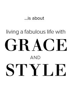 Grace & Style!  All the ladies in the place with Style and Grace!! ~ Biggie Smalls, Yeass