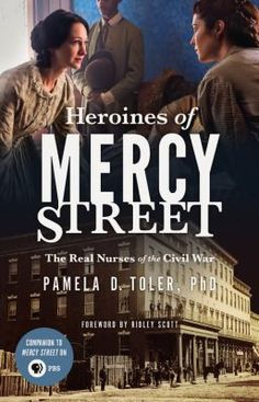 Heroines of Mercy Street: The Real Nurses Of the civil War by Pamela D. Toler, PhD (973.776 Tole). The true stories of the nurses at Mansion House, the hotel in Alexandria, Virginia, that was turned into a wartime hospital. Now a hit series on PBS!