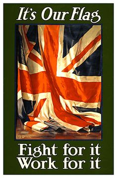 It's Britain's Flag  Date of Creation: 1915   1st WW Propaganda Poster; I'm American with a desire to be British and I tell my friend in England that I can't imagine what George Washington and his friends were thinking in 1776.  Hee, hee.