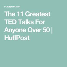 The 11 Greatest TED Talks For Anyone Over 50 | HuffPost