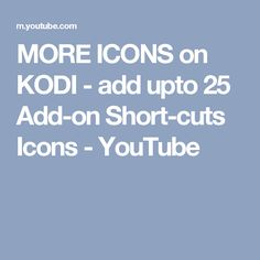 MORE ICONS on KODI - add upto 25 Add-on Short-cuts Icons - YouTube
