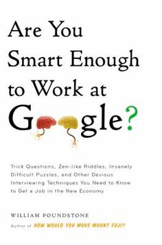 it seems that I'm not smart enough. Second. if you do much interviewing (or just like esoterica), it's interesting to learn about the kinds of questions that are being asked of job applicants at today's leading companies. Trick Questions, Interview Questions, Difficult Puzzles, Google Tricks, You Are Smart, Marketing Jobs, Brain Teasers, Creative Thinking, Riddles
