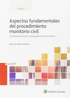 Aspectos fundamentales del procedimiento monitorio civil : cuestiones prácticas, jurisprudencia y formularios / Juan Luis Ibarra Sánchez