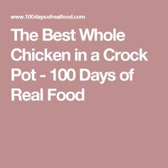 The Best Whole Chicken in a Crock Pot - 100 Days of Real Food