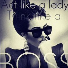 Act like a lady. Think like a boss.