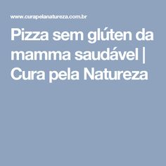 Pizza sem glúten da mamma saudável | Cura pela Natureza