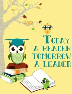 Today a reader, tomorrow a leader quote