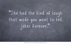 She had the kind of laugh that made you want to tell jokes forever.