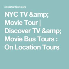 NYC TV & Movie Tour | Discover TV & Movie Bus Tours : On Location Tours