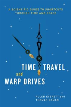 Bestseller Books Online Time Travel and Warp Drives: A Scientific Guide to Shortcuts through Time and Space Allen Everett, Thomas Roman $18.26  - http://www.ebooknetworking.net/books_detail-0226224988.html