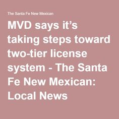 MVD says it's taking steps toward two-tier license system - The Santa Fe New Mexican: Local News