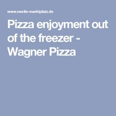 Pizza enjoyment out of the freezer - Wagner Pizza