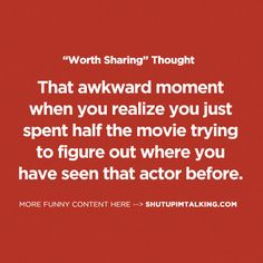 That awkward moment when you realize you just spent half the movie trying to fig.- That awkward moment when you realize you just spent half the movie trying to figure out where you have seen that actor before. Me Quotes, Funny Quotes, Nerd, Awkward Moments, That Awkward Moment, When You Realize, I Love To Laugh, Thats The Way, Just For Laughs