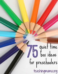 75 Quiet Time Box Ideas for Preschoolers (just fyi if there's more than one preschooler sharpened pencils are not a good idea)