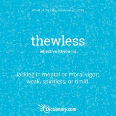 Thewless - lacking in mental or moral vigor; weak, spiritless or timid. Unusual Words, Weird Words, Rare Words, Unique Words, Cool Words, Fancy Words, Big Words, Words To Use, Pretty Words