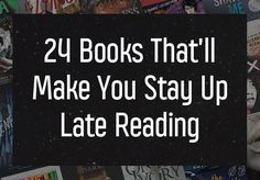 24 Books That'll Make You Stay Up Late Reading