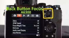 How to use back button focus on Sony A6300 camera tips