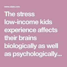 The stress low-income kids experience affects their brains biologically as well as psychologically. The way we discipline makes it worse.