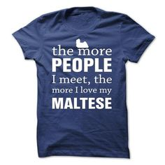THE MORE PEOPLE I MEET, THE MORE I LOVE MY MALTESE T-SHIRTS, HOODIES, SWEATSHIRT (19$ ==► Shopping Now)
