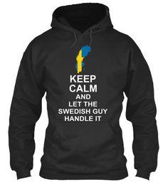 Keep Calm And Let The Swedish Guy Handle It Jet Black T-Shirt Front #SWEDEN #SWEDENHOODIES #SWEDENTSHIRTS #SWEDENTEES #LOVESWEDEN #COOLTSHIRTS #IWANTIT #SHIRT #LOVEIT #TRAVELSWEDEN #SWEDENTOUR #SWEDENGUY #SWEDENGIRLS