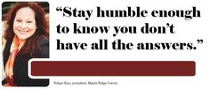 """""""Stay #humble enough to know you don't have all the #answers"""" -Robyn Bass, president of Maple Ridge Events  #leadership #quotes"""