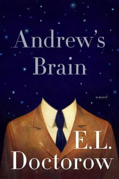"""Andrew's Brain by E.L. Doctorow.  Pinner writes:  """"Takes us on a radical trip into the mind of a man who, more than once in his life, has been the inadvertent agent of disaster."""""""