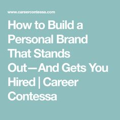 How to Build a Personal Brand That Stands Out—And Gets You Hired | Career Contessa