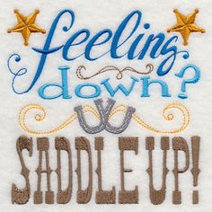 Feeling Down Saddle Up Embroidered Flour by EmbroideryEverywhere