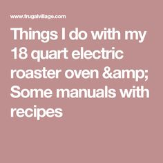 Things I do with my 18 quart electric roaster oven & Some manuals with recipes Nesco Roaster Oven, Roaster Oven Recipes, Electric Roaster Ovens, Electric Oven, Oven Cooking, Cooking Tips, Cooking Recipes, Electric Roasting Pan, Most Delicious Recipe Ever