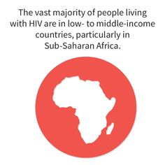 The vast majority of people living with HIV are in low- and middle-income countries, particularly in sub-Saharan Africa