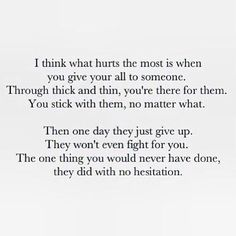 I don't think you just gave up. I think the situation was hard, and you had to make a hard choice. But this is how it feels to the girl who would've done anything for you. Favorite Quotes, Best Quotes, What Hurts The Most, True Quotes, Qoutes, Bad Breakup Quotes, Wise Words, Quotes To Live By, Give Love Quotes