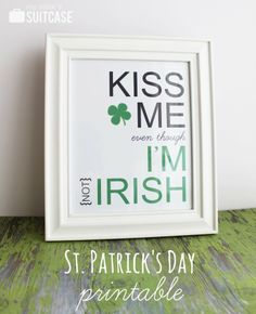 Kiss Me {even though I'm not Irish} Printable from www.sisterssuitcaseblog.com #stpatricksday #printable