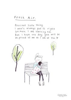 Fresh Air print from the popular Sketchy Muma series written and illustrated by Anna Lewis. A signed print from the original hand drawn artwork for Baby Love Quotes, Mama Quotes, Book Quotes, Life Quotes, My Children Quotes, Quotes For Kids, Quotes To Live By, I Love My Son, To My Daughter