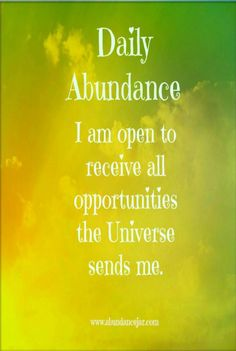 I am open to receive all opportunities the Universe sends me.