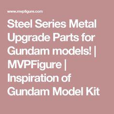 Steel Series Metal Upgrade Parts for Gundam models!   MVPFigure   Inspiration of Gundam Model Kit