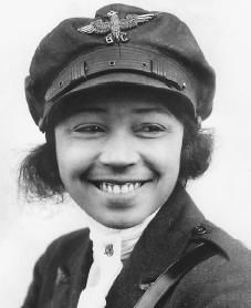Bessie Coleman, black female pilot in the 1920s. The US wouldn't issue her a pilot's license, so she learned French and learned to fly in France from WWI pilots.