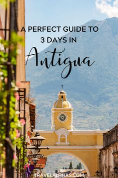 Three Days in Antigua, Guatemala: What to Do in Antigua, Guatemala Barbados, Pacaya, Lake Atitlan, Caribbean Vacations, Hotels, South America Travel, Central America, Solo Travel, Day Trips