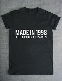 18th Birthday Shirt - Made In 1998 All Original Parts T-Shirt This 18th Birthday shirt is made of premium quality ring spun cotton for a