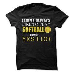 I Dont Always Like Playing Softball T-Shirt