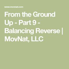 From the Ground Up - Part 9 - Balancing Reverse | MovNat, LLC
