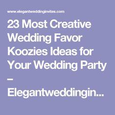 23 Most Creative Wedding Favor Koozies Ideas for Your Wedding Party – Elegantweddinginvites.com Blog