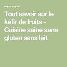Tout savoir sur le kéfir de fruits - Cuisine saine sans gluten sans lait