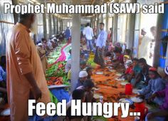 """Feed the Hungry Children, Orphans and Needy. Find out God Rewards Feeding the Hungry, this can be understood from the Hadith our beloved Prophet Muhammad (SAW) said: """"O people! Spread greetings of peace, feed (the poor and needy), behave kindly to your relatives, offer prayer when others are asleep, and (thus) enter Paradise in peace."""" [Al-Tirmidhi, Hadith 269] More: http://hosted-p0.vresp.com/544016/5b2bd2b3c7/ARCHIVE"""